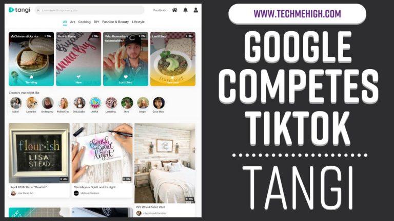 Tangi A Google's App Competing With TikTok